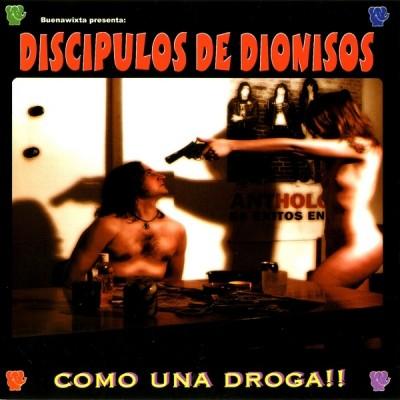 Discipulos de Dionisos - 2003 - Como una droga