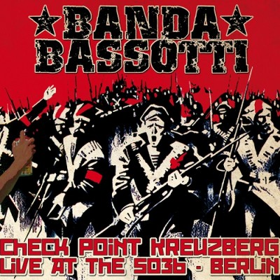 Banda Bassotti - 2010 - Check Point Kreuzberg Live At The SO36 - Berlin
