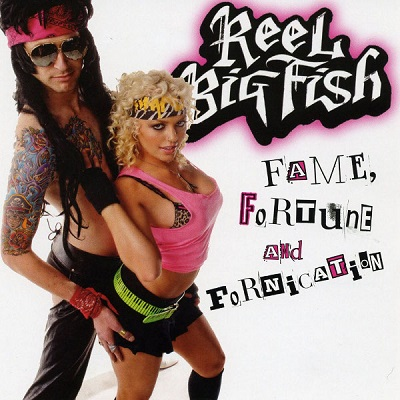 Reel Big Fish - fame, fortune  fornication - front
